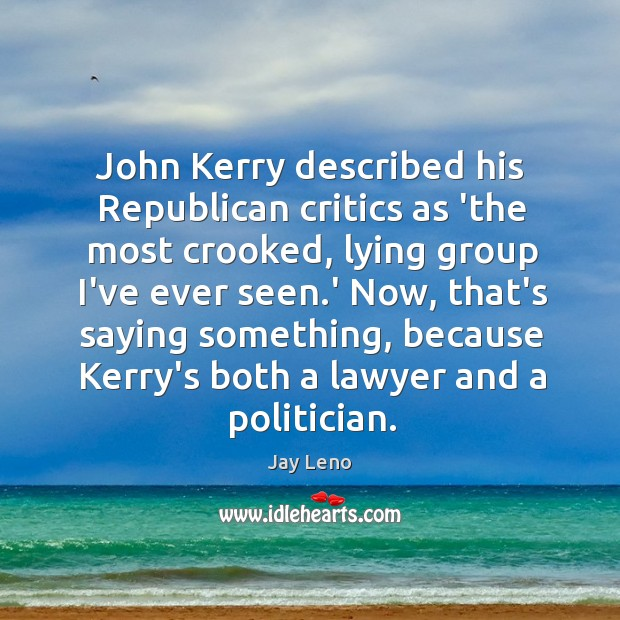Image, John Kerry described his Republican critics as 'the most crooked, lying group
