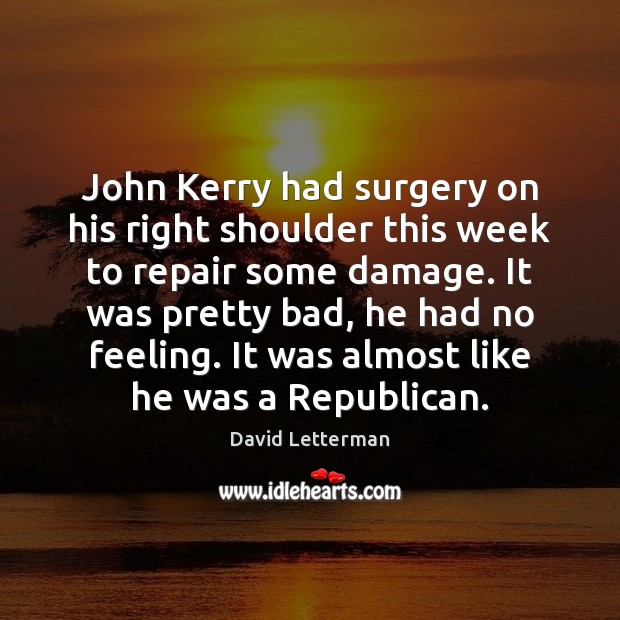 John Kerry had surgery on his right shoulder this week to repair Image