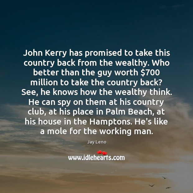 Image, John Kerry has promised to take this country back from the wealthy.