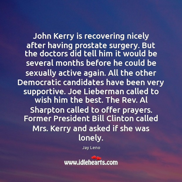 Image, John Kerry is recovering nicely after having prostate surgery. But the doctors