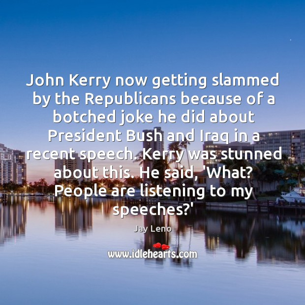 John Kerry now getting slammed by the Republicans because of a botched Image