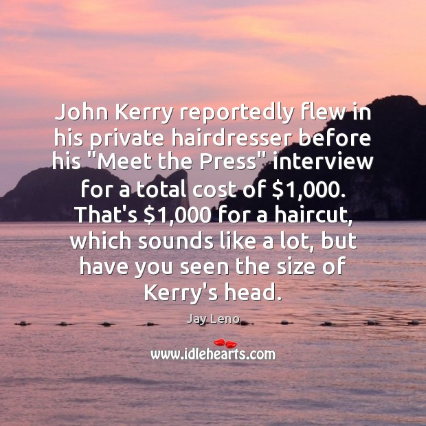 "Image, John Kerry reportedly flew in his private hairdresser before his ""Meet the"