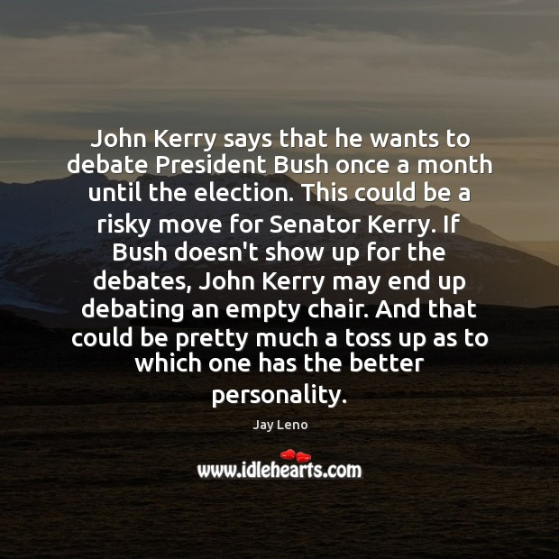 Image, John Kerry says that he wants to debate President Bush once a