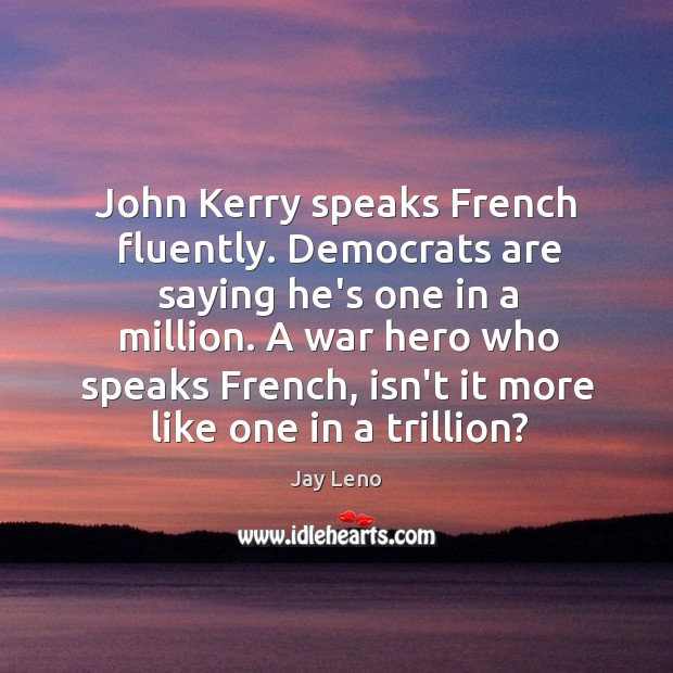 Image, John Kerry speaks French fluently. Democrats are saying he's one in a