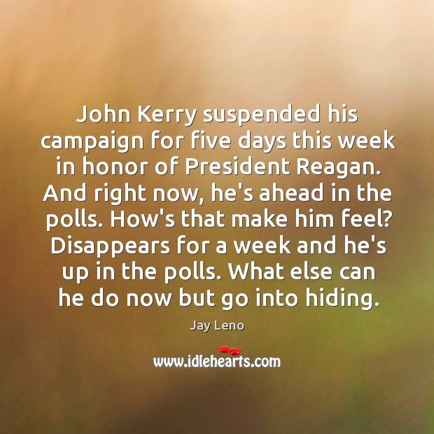 John Kerry suspended his campaign for five days this week in honor Image