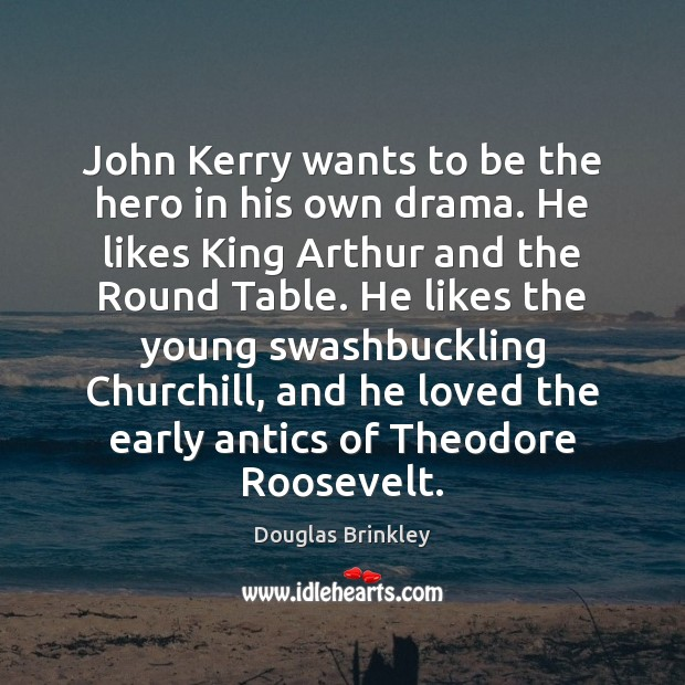 Image, John Kerry wants to be the hero in his own drama. He