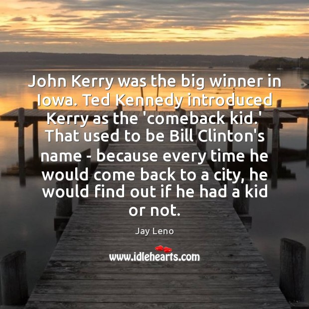 Image, John Kerry was the big winner in Iowa. Ted Kennedy introduced Kerry