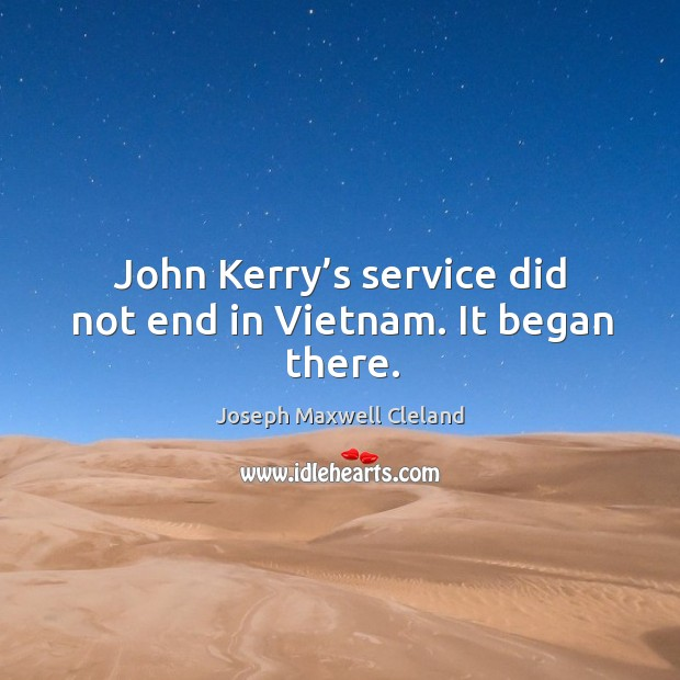 John kerry's service did not end in vietnam. It began there. Image