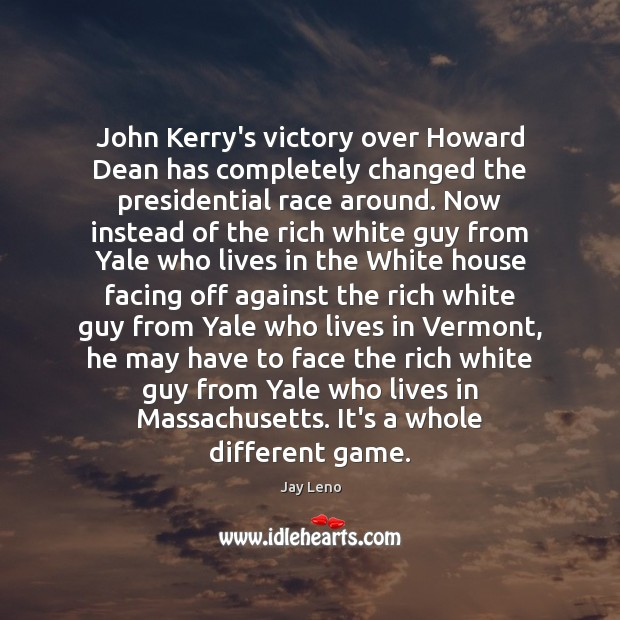 John Kerry's victory over Howard Dean has completely changed the presidential race Image