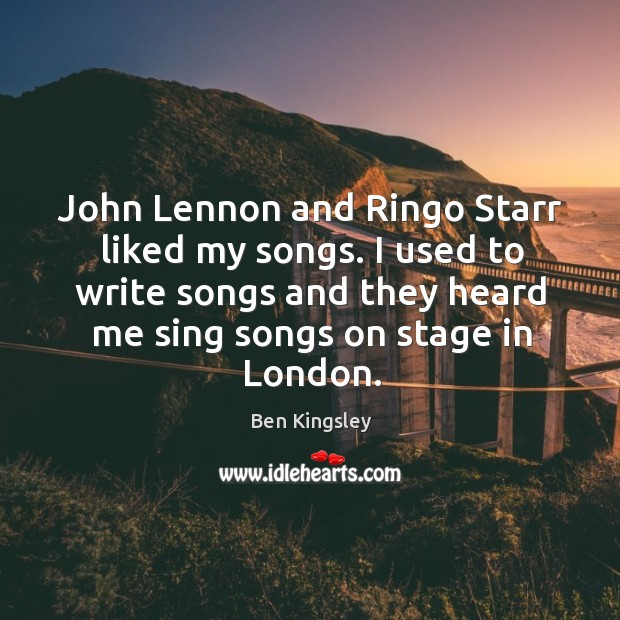 John lennon and ringo starr liked my songs. I used to write songs and they heard me sing songs on stage in london. Image