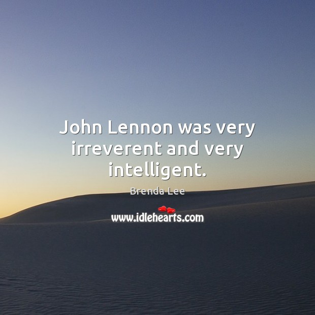 Image, John Lennon was very irreverent and very intelligent.
