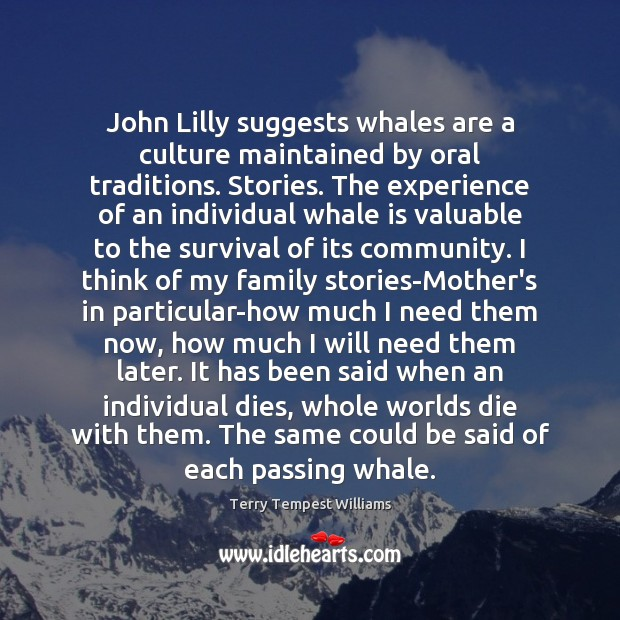 John Lilly suggests whales are a culture maintained by oral traditions. Stories. Image