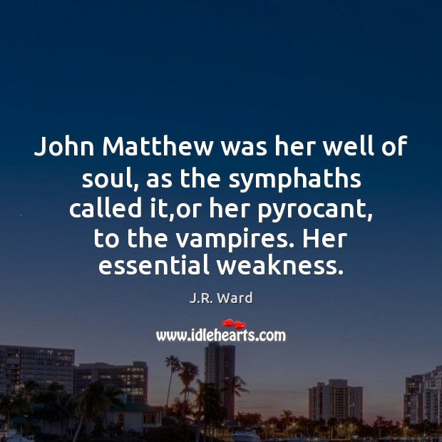 Image, John Matthew was her well of soul, as the symphaths called it,