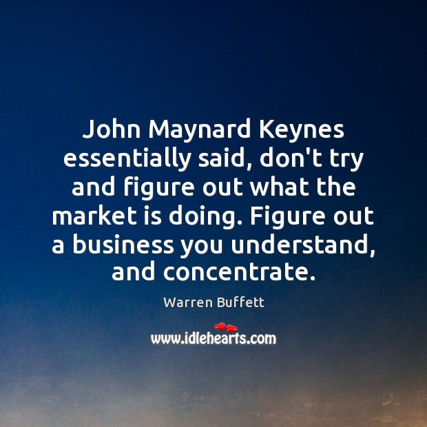 John Maynard Keynes essentially said, don't try and figure out what the Image