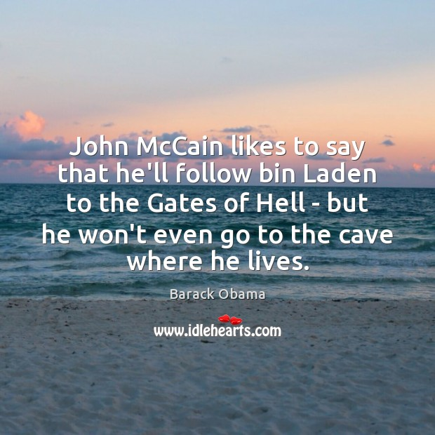 Image, John McCain likes to say that he'll follow bin Laden to the