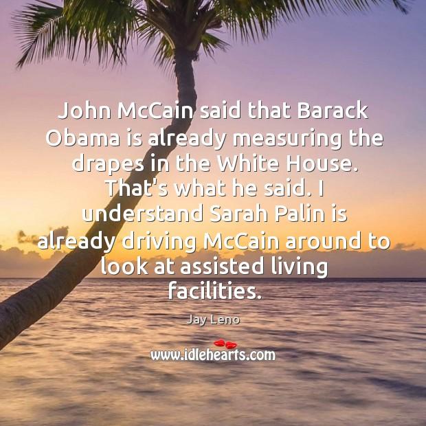John McCain said that Barack Obama is already measuring the drapes in Image