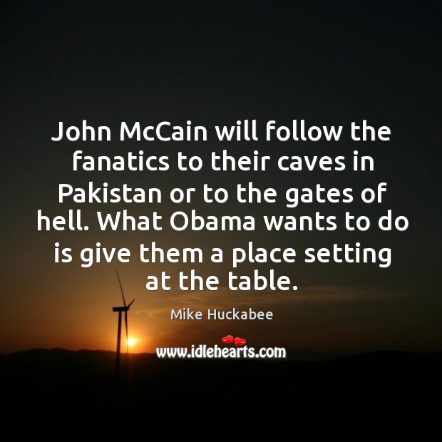 John McCain will follow the fanatics to their caves in Pakistan or Image