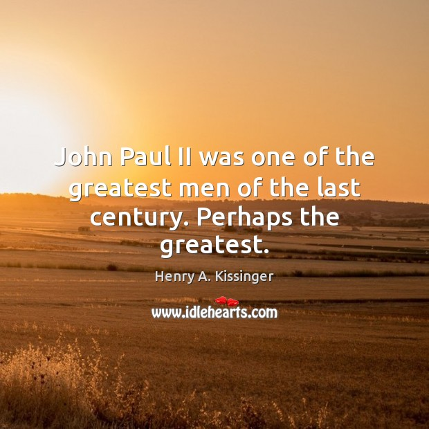 Image, John Paul II was one of the greatest men of the last century. Perhaps the greatest.