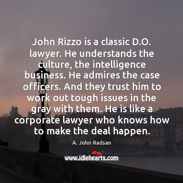 Image, John rizzo is a classic d.o. Lawyer. He understands the culture, the intelligence business.
