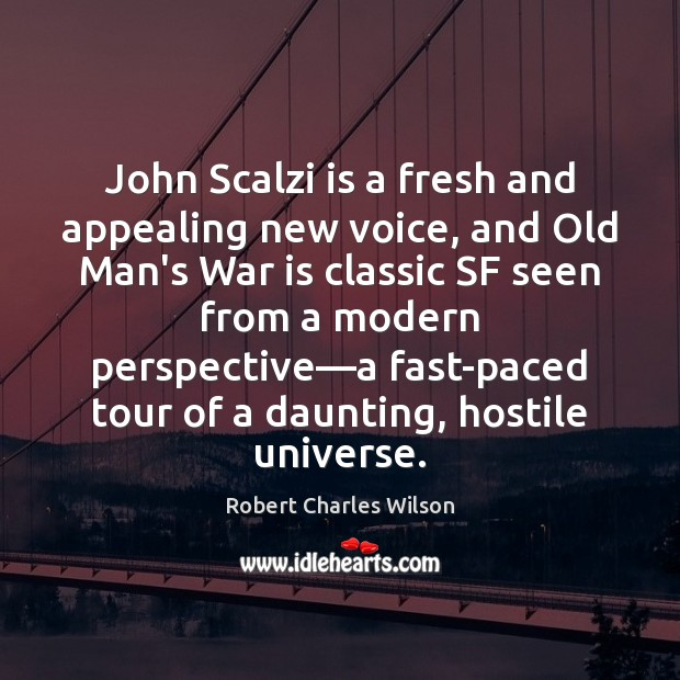John Scalzi is a fresh and appealing new voice, and Old Man's Robert Charles Wilson Picture Quote