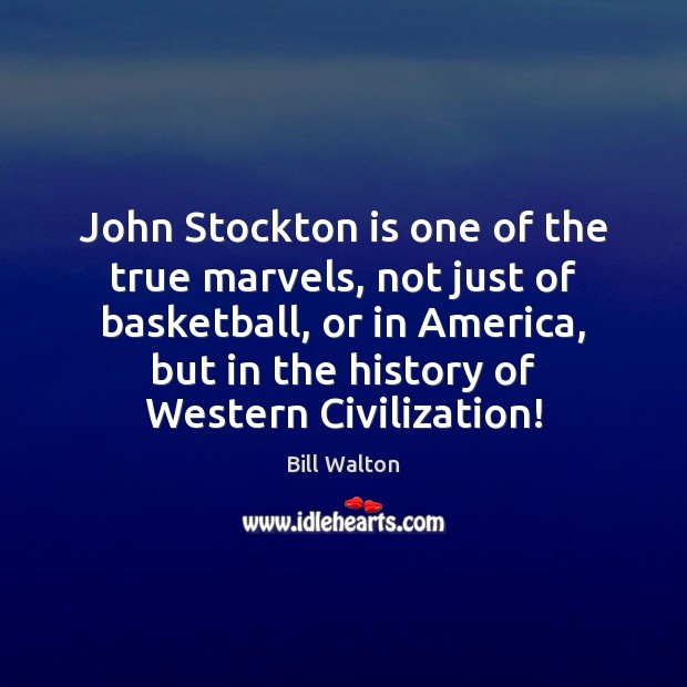 John Stockton is one of the true marvels, not just of basketball, Bill Walton Picture Quote