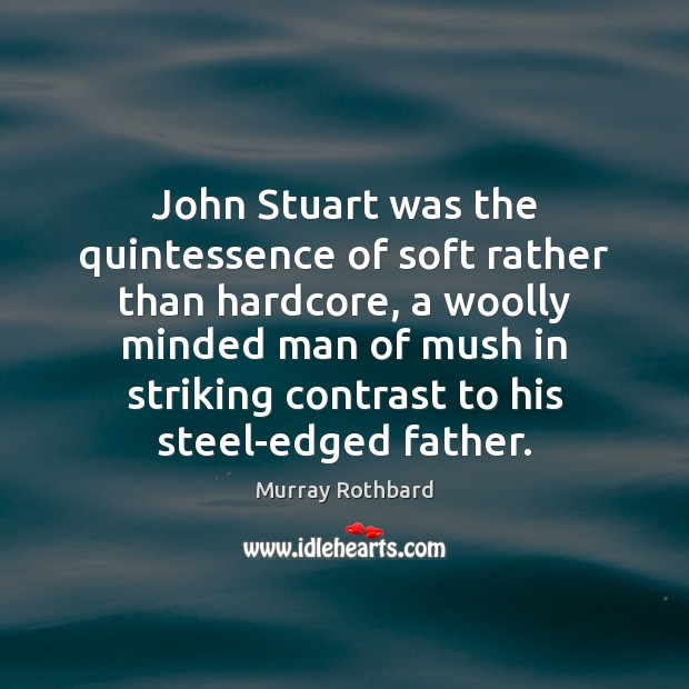 Image, John Stuart was the quintessence of soft rather than hardcore, a woolly
