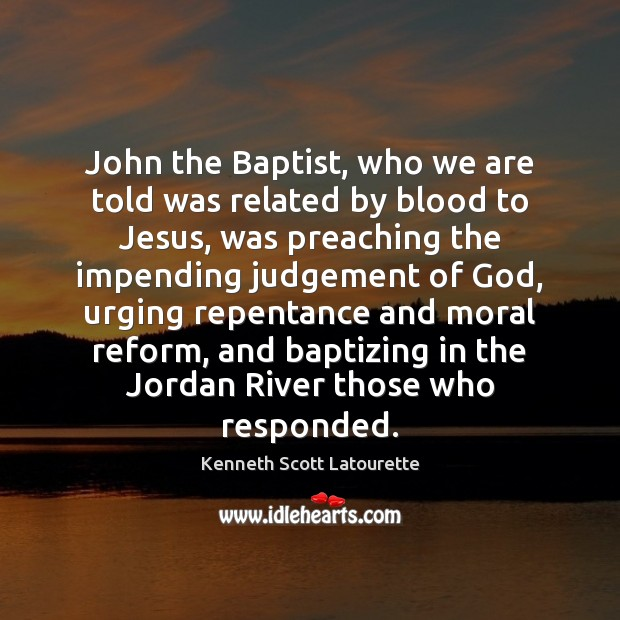 Image, John the Baptist, who we are told was related by blood to