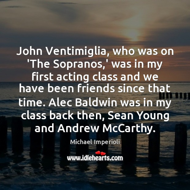 Image, John Ventimiglia, who was on 'The Sopranos,' was in my first