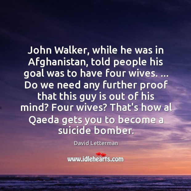 John Walker, while he was in Afghanistan, told people his goal was Image