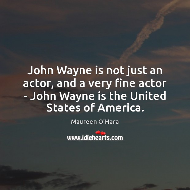 John Wayne is not just an actor, and a very fine actor Image