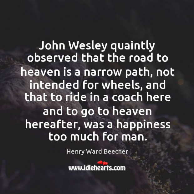 Image, John Wesley quaintly observed that the road to heaven is a narrow