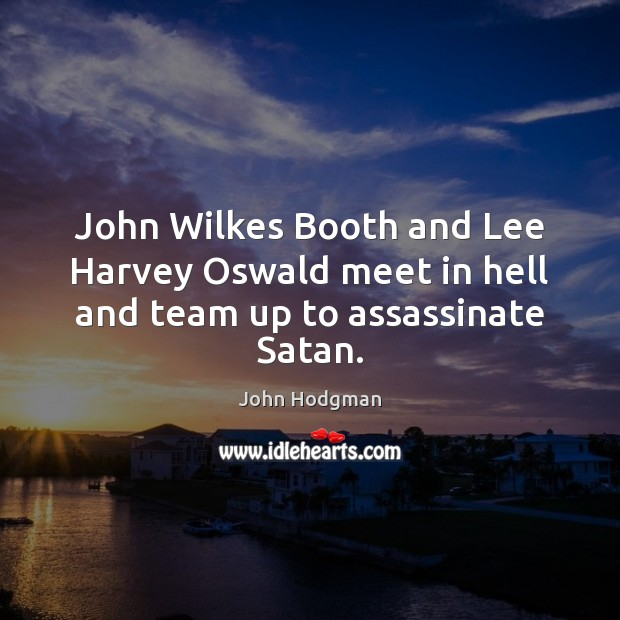John Wilkes Booth and Lee Harvey Oswald meet in hell and team up to assassinate Satan. Image