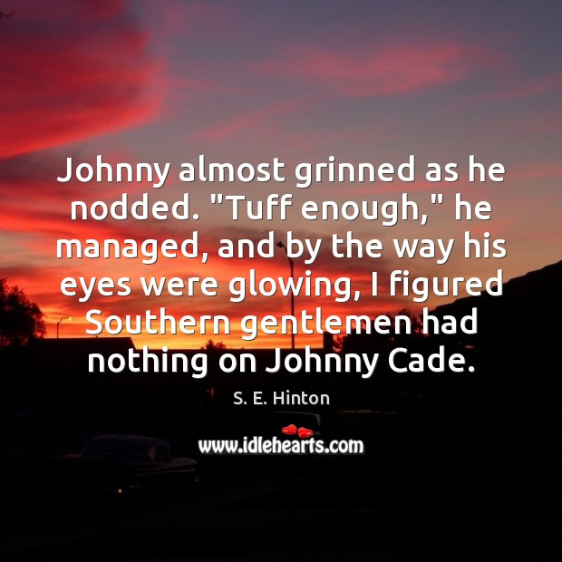 "Johnny almost grinned as he nodded. ""Tuff enough,"" he managed, and by Image"