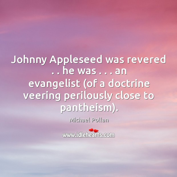 Johnny Appleseed was revered . . he was . . . an evangelist (of a doctrine veering Image