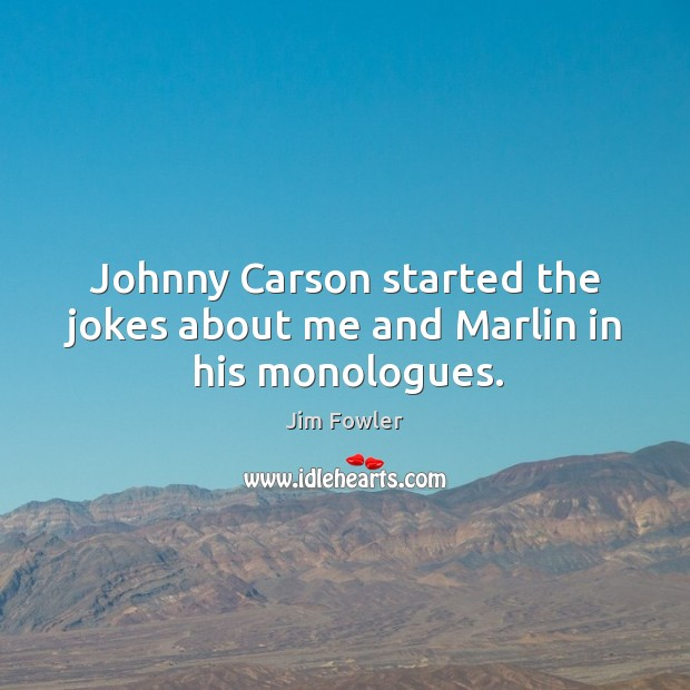 Johnny carson started the jokes about me and marlin in his monologues. Image