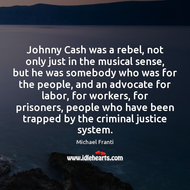 Image, Johnny Cash was a rebel, not only just in the musical sense,
