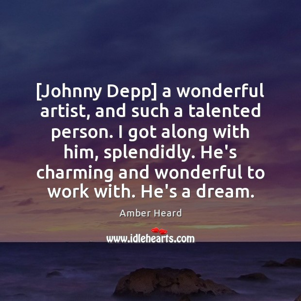[Johnny Depp] a wonderful artist, and such a talented person. I got Image