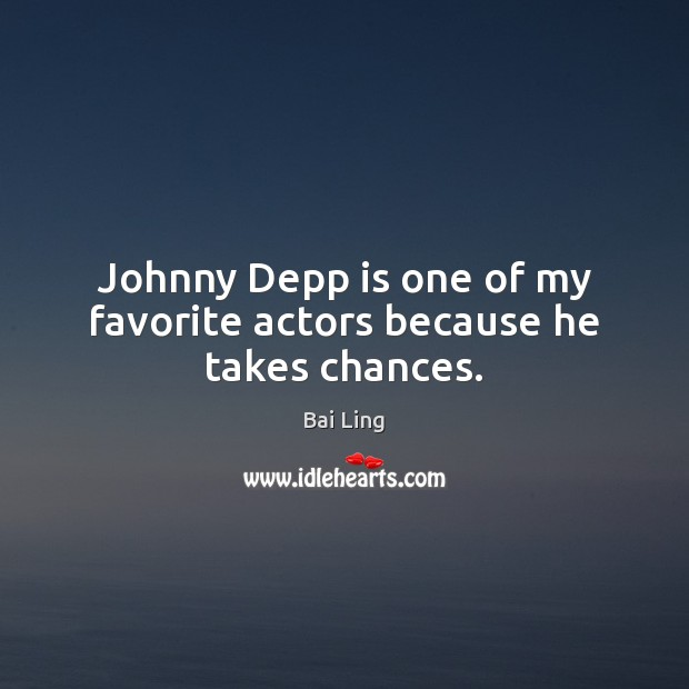 Image, Johnny Depp is one of my favorite actors because he takes chances.