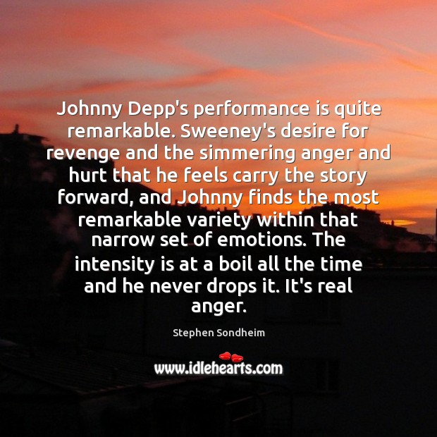 Image, Johnny Depp's performance is quite remarkable. Sweeney's desire for revenge and the
