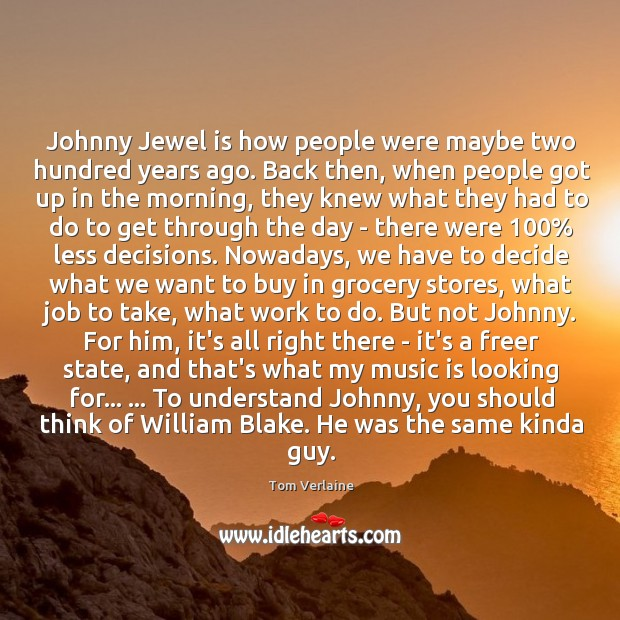 Johnny Jewel is how people were maybe two hundred years ago. Back Tom Verlaine Picture Quote