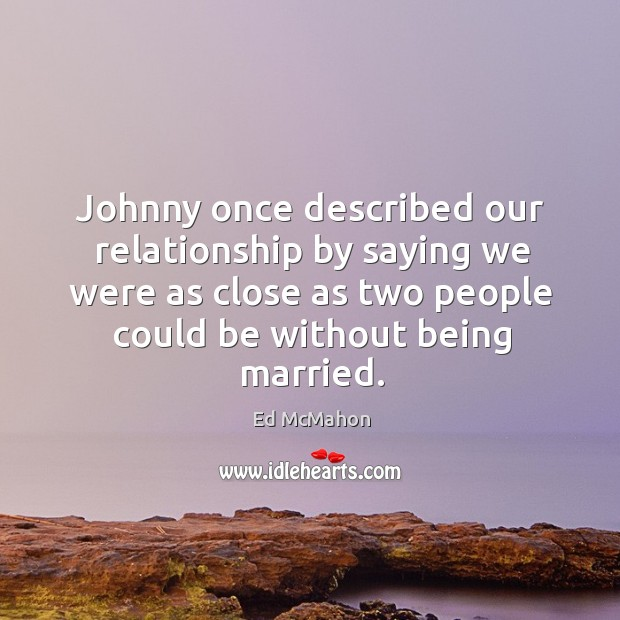Johnny once described our relationship by saying we were as close as two Image