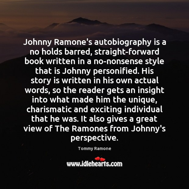 Image, Johnny Ramone's autobiography is a no holds barred, straight-forward book written in