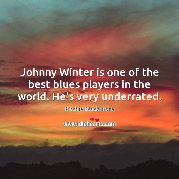 Johnny Winter is one of the best blues players in the world. He's very underrated. Ritchie Blackmore Picture Quote