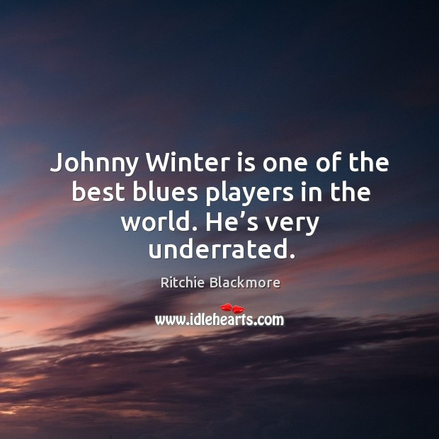 Johnny winter is one of the best blues players in the world. He's very underrated. Image