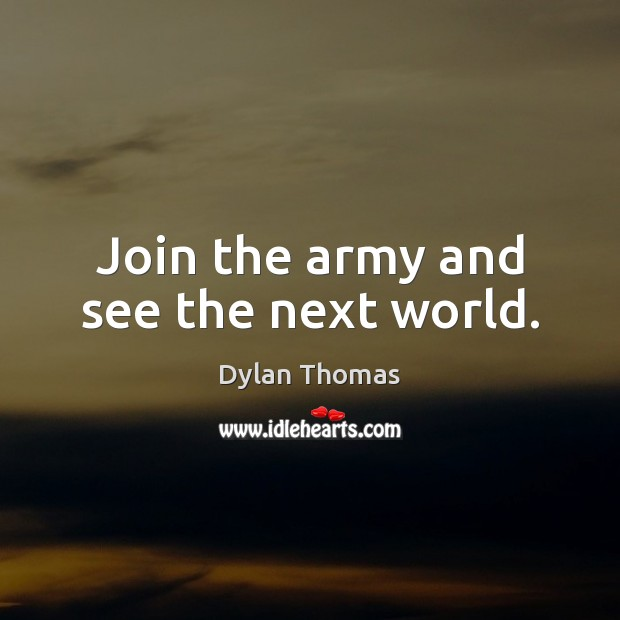 Join the army and see the next world. Image