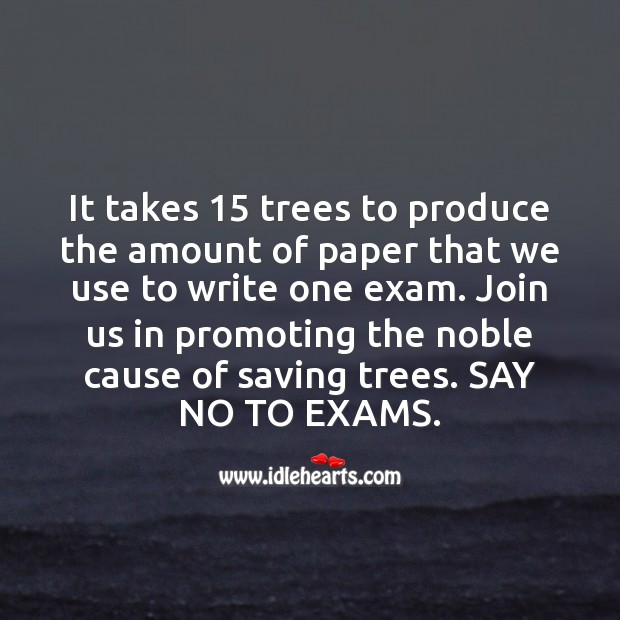 Join us in the noble cause of saving trees. Say no to exams. Funny Messages Image