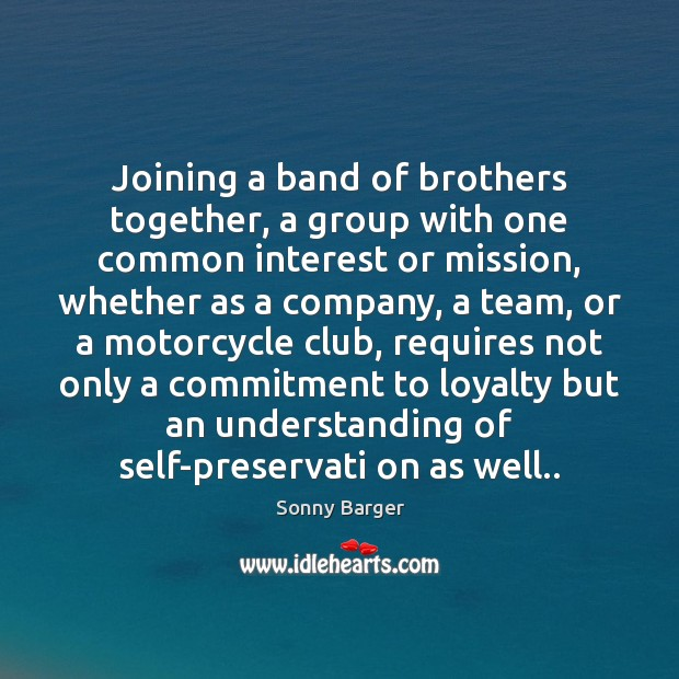 Joining a band of brothers together, a group with one common interest Image