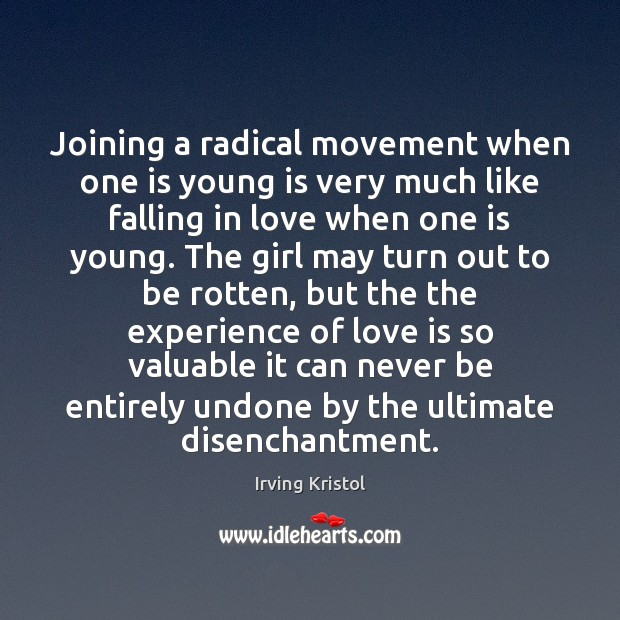 Joining a radical movement when one is young is very much like Irving Kristol Picture Quote