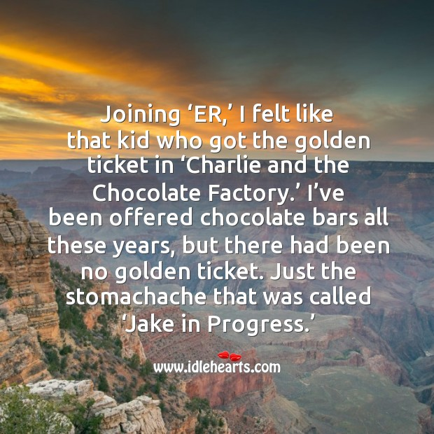 Joining 'er,' I felt like that kid who got the golden ticket in 'charlie and the chocolate factory.' Image