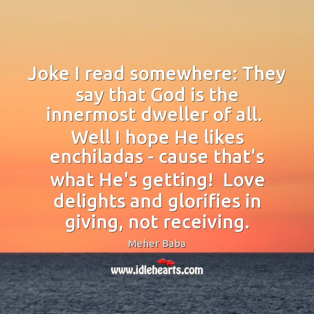 Joke I read somewhere: They say that God is the innermost dweller Meher Baba Picture Quote